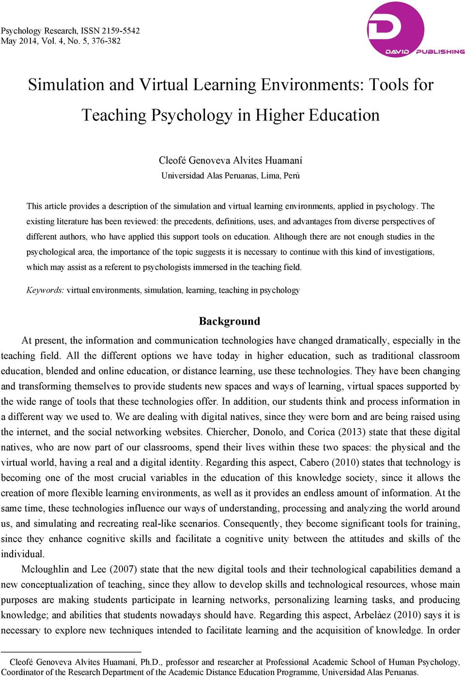This article provides a description of the simulation and virtual learning environments, applied in psychology.