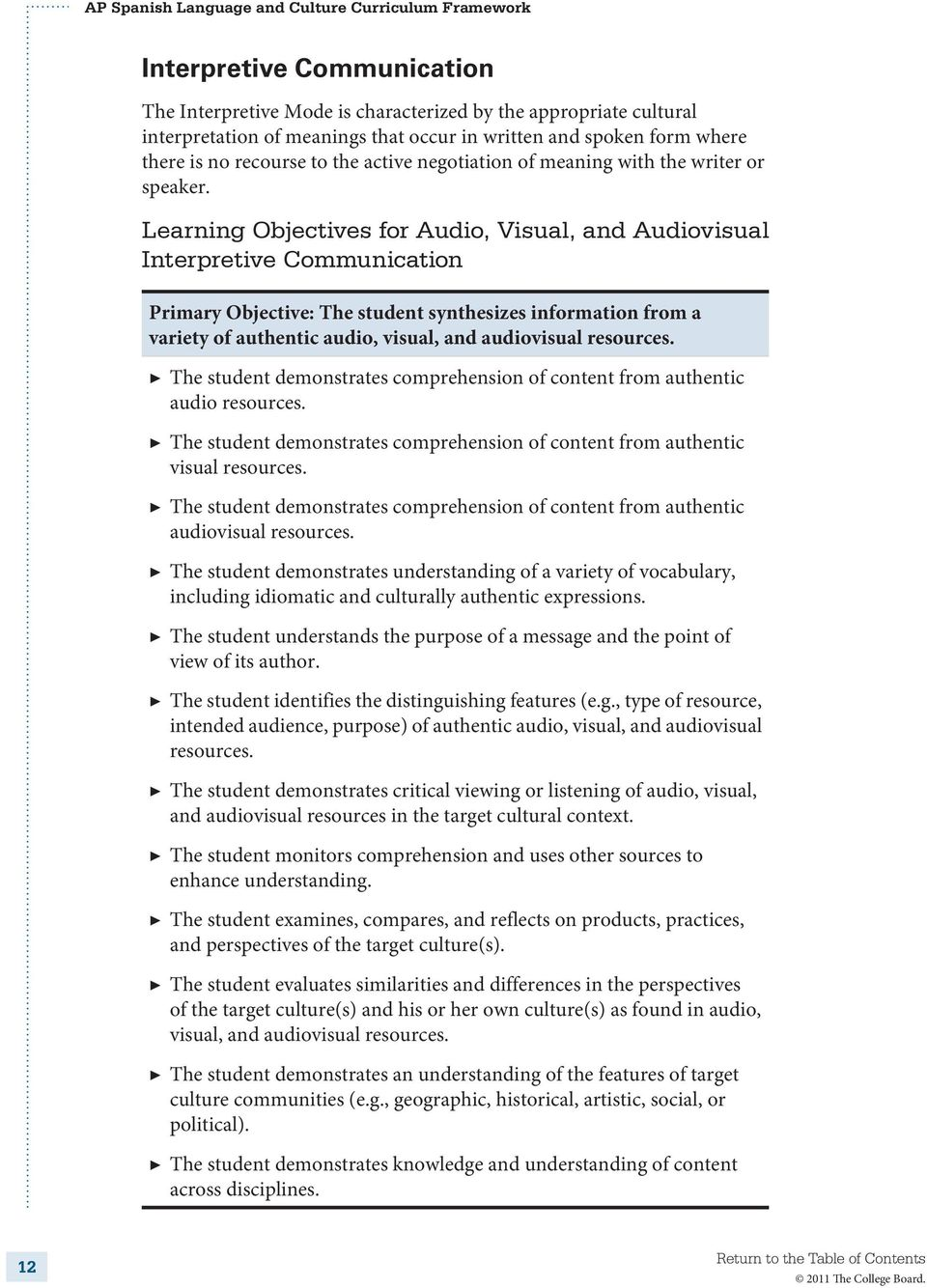 Learning Objectives for Audio, Visual, and Audiovisual Interpretive Communication Primary Objective: The student synthesizes information from a variety of authentic audio, visual, and audiovisual