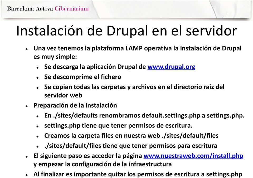 settings.php a settings.php. settings.php tiene que tener permisos de escritura. Creamos la carpeta files en nuestra web./sites/default/files.