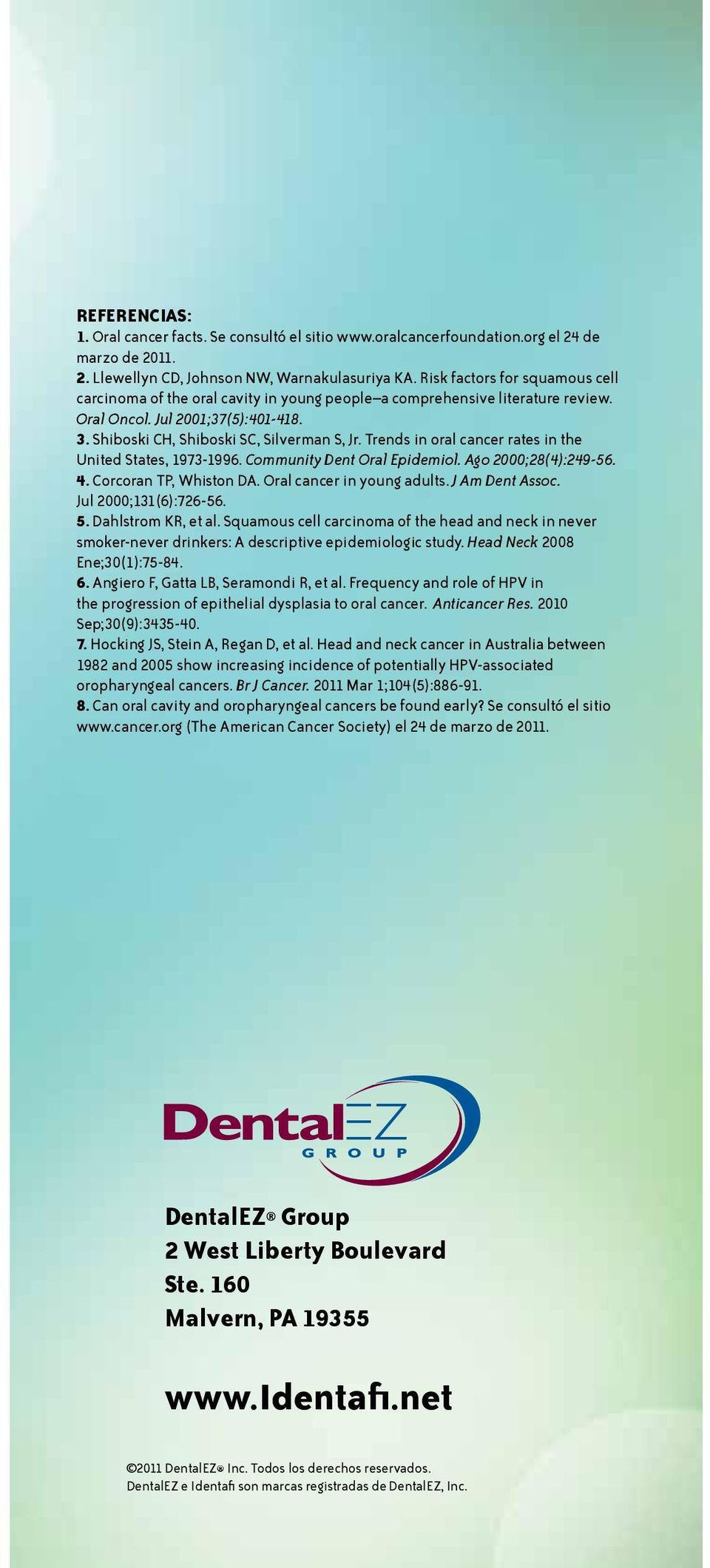Trends in oral cancer rates in the United States, 1973-1996. Community Dent Oral Epidemiol. Ago 2000;28(4):249-56. 4. Corcoran TP, Whiston DA. Oral cancer in young adults. J Am Dent Assoc.