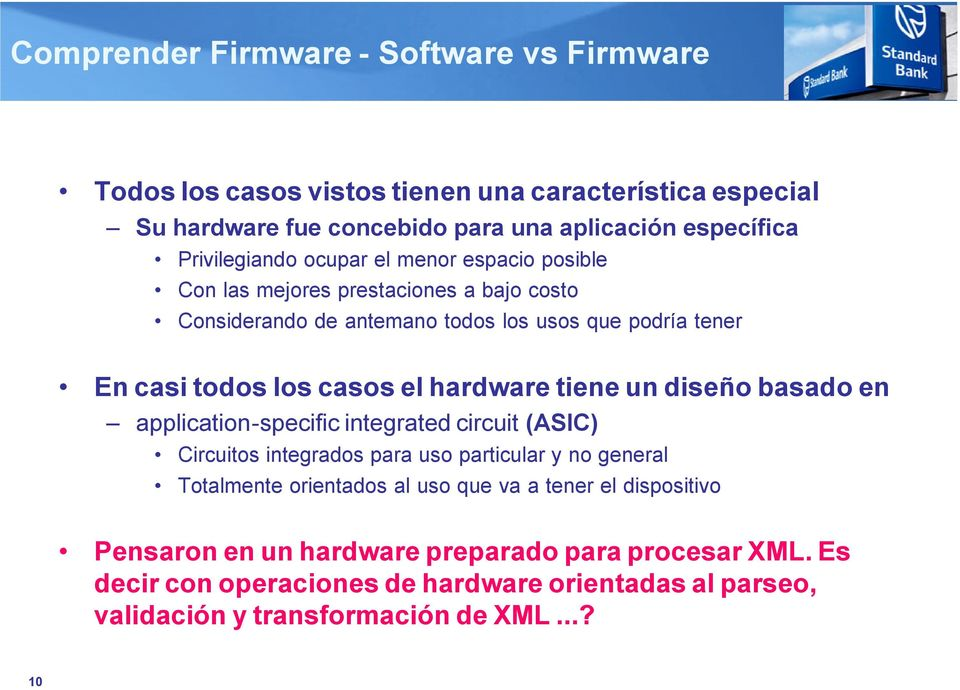 el hardware tiene un diseño basado en application-specific integrated circuit (ASIC) Circuitos integrados para uso particular y no general Totalmente orientados al uso