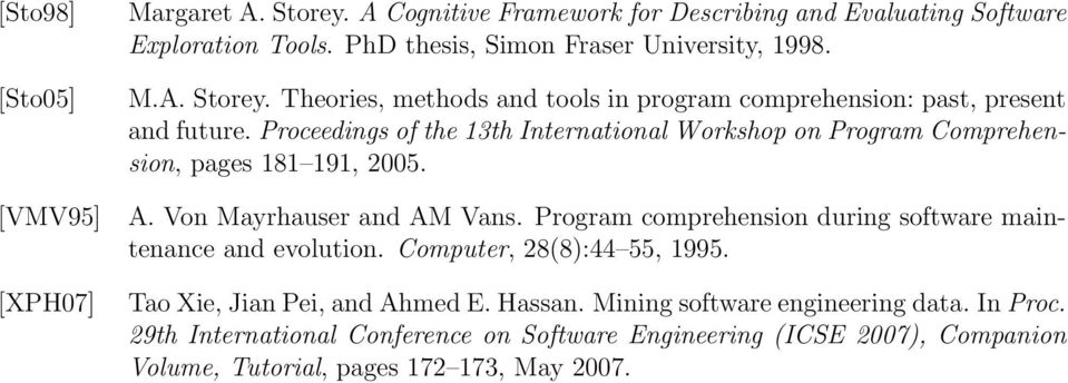 Proceedings of the 13th International Workshop on Program Comprehension, pages 181 191, 2005. A. Von Mayrhauser and AM Vans.