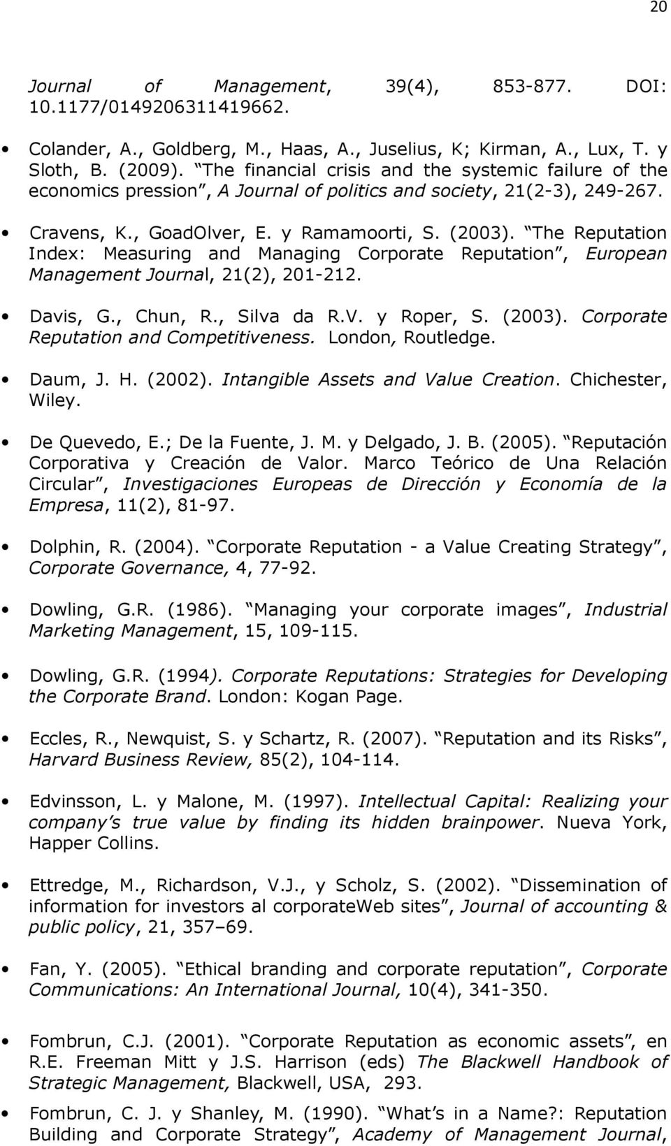 The Reputation Index: Measuring and Managing Corporate Reputation, European Management Journal, 21(2), 201-212. Davis, G., Chun, R., Silva da R.V. y Roper, S. (2003).