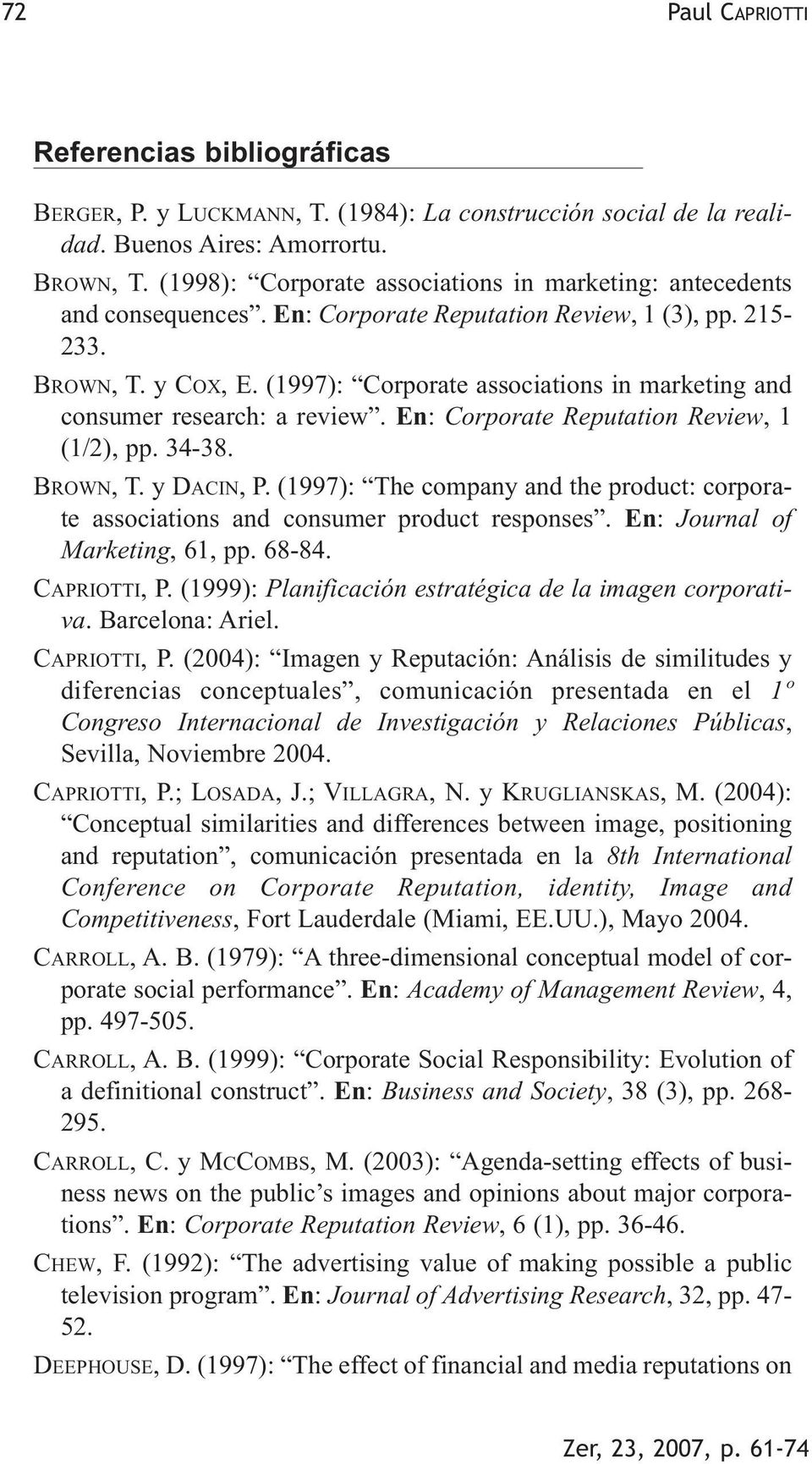 (1997): Corporate associations in marketing and consumer research: a review. En: Corporate Reputation Review, 1 (1/2), pp. 34-38. BROWN, T. y DACIN, P.