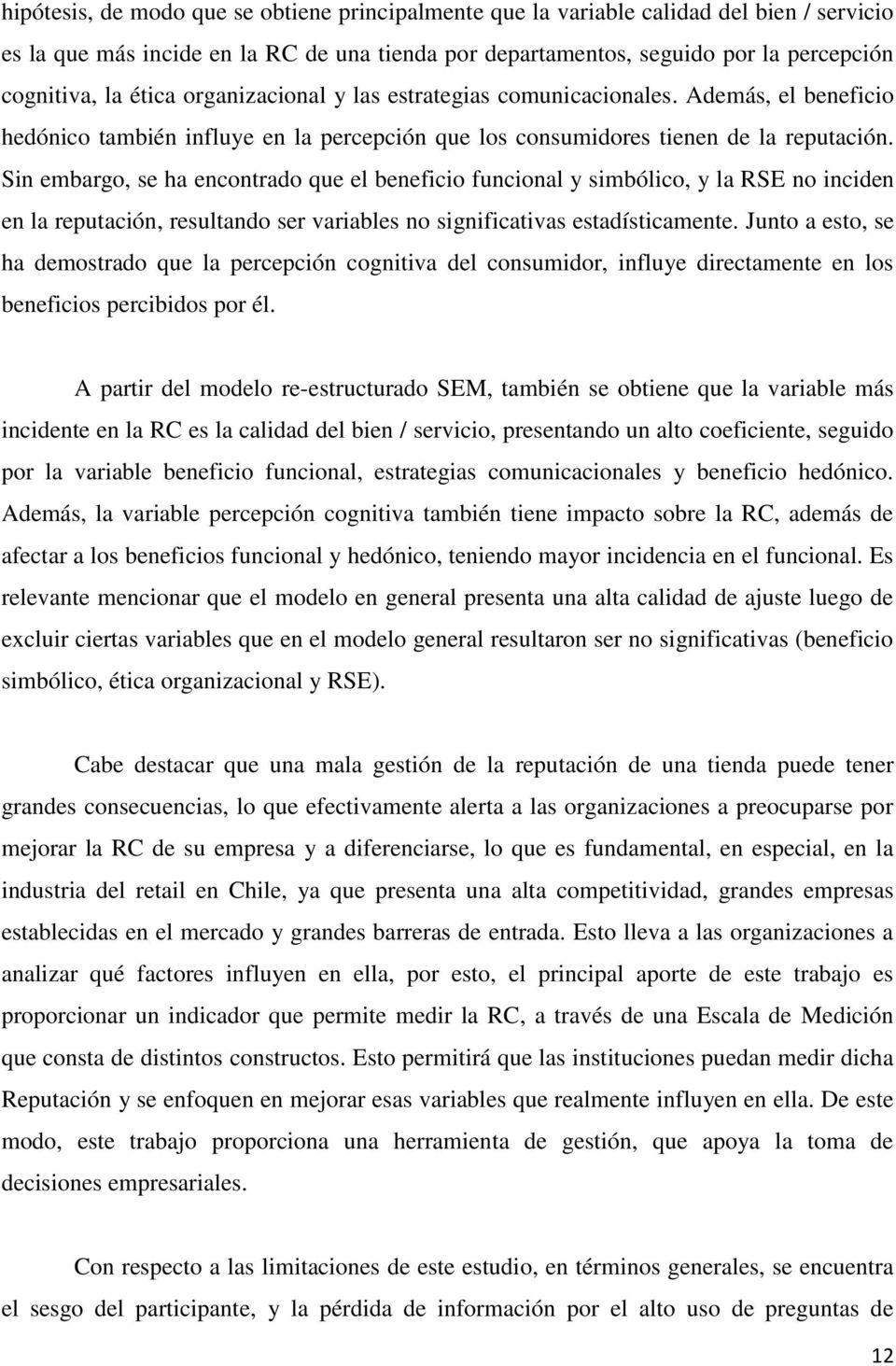 Sin embargo, se ha encontrado que el beneficio funcional y simbólico, y la RSE no inciden en la reputación, resultando ser variables no significativas estadísticamente.