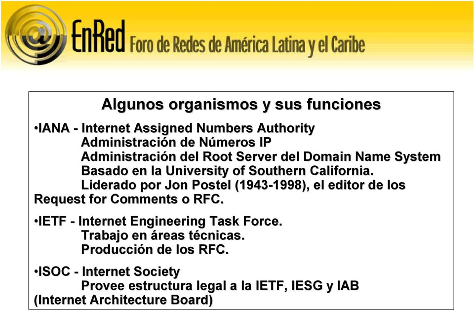 Liderado por Jon Postel (1943-1998), el editor de los Request for Comments o RFC.