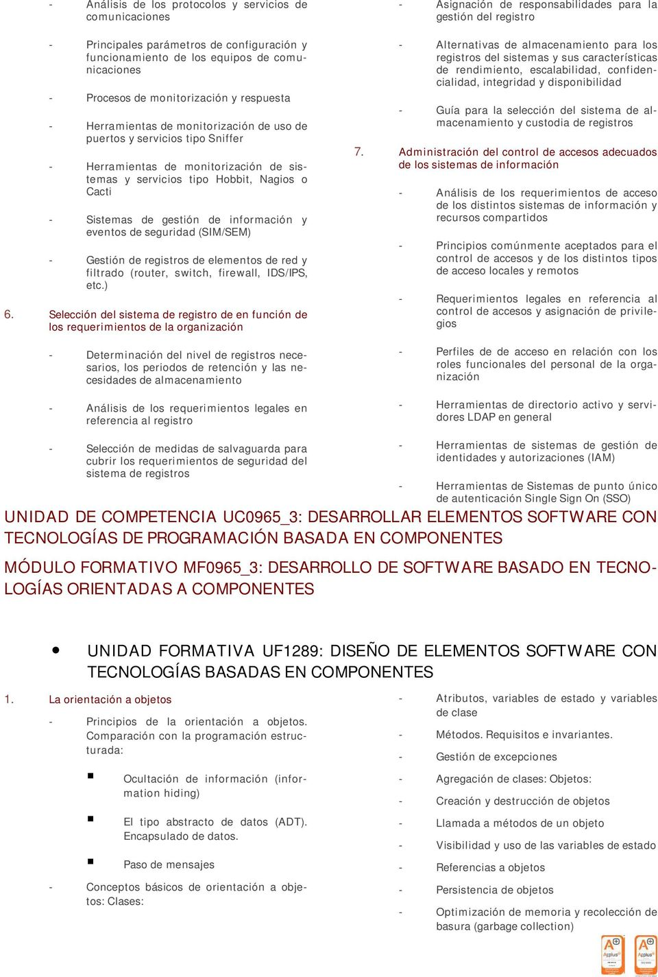 eventos de seguridad (SIM/SEM) - Gestión de registros de elementos de red y filtrado (router, switch, firewall, IDS/IPS, etc.) 6.