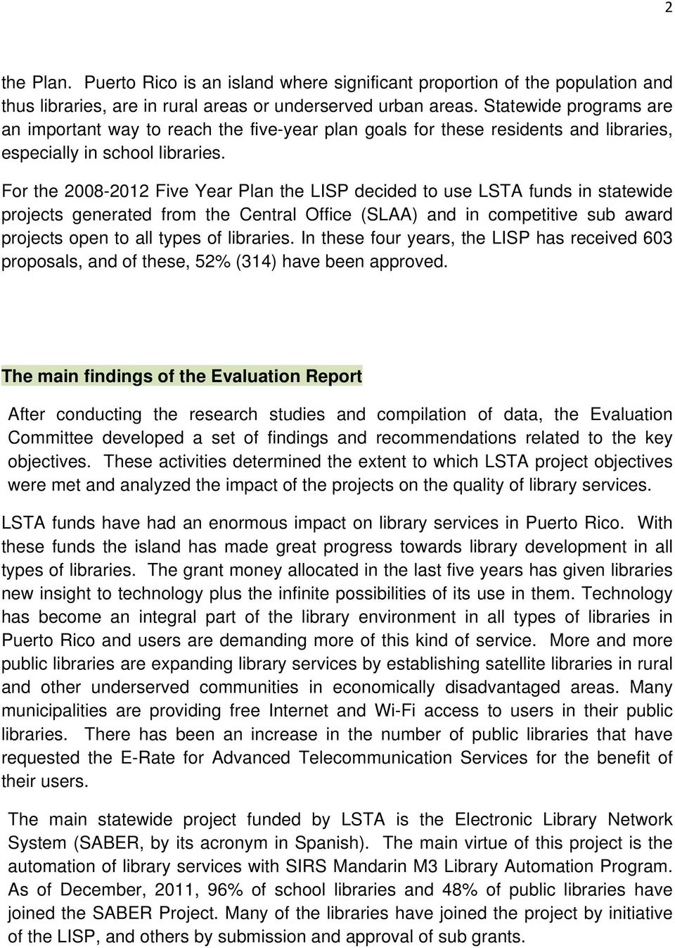 For the 2008-2012 Five Year Plan the LISP decided to use LSTA funds in statewide projects generated from the Central Office (SLAA) and in competitive sub award projects open to all types of libraries.