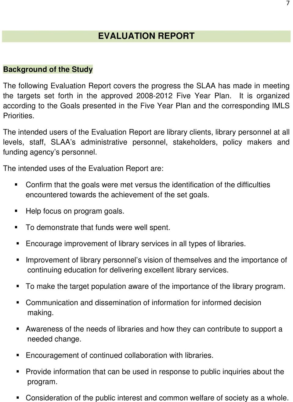 The intended users of the Evaluation Report are library clients, library personnel at all levels, staff, SLAA s administrative personnel, stakeholders, policy makers and funding agency s personnel.