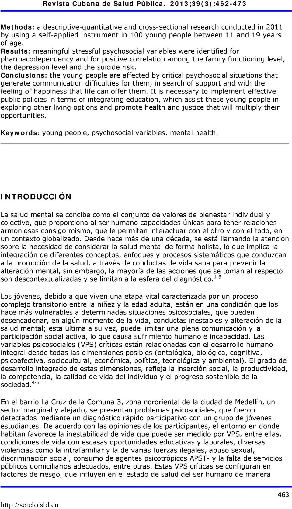 Conclusions: the young people are affected by critical psychosocial situations that generate communication difficulties for them, in search of support and with the feeling of happiness that life can