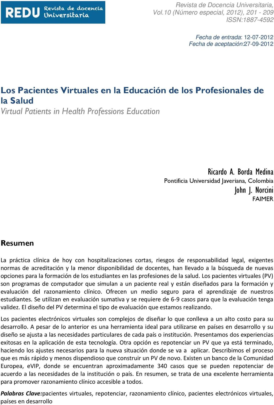 Patients in Health Professions Education Ricardo A. Borda Medina Pontificia Universidad Javeriana, Colombia John J.