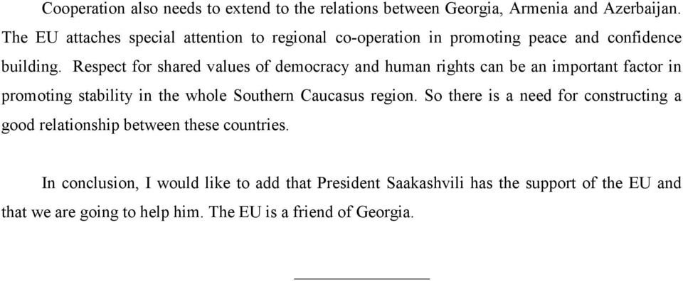 Respect for shared values of democracy and human rights can be an important factor in promoting stability in the whole Southern Caucasus region.