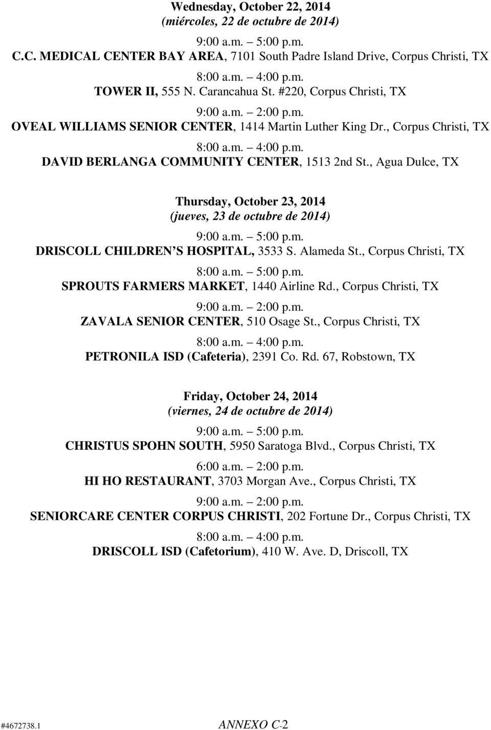 , Agua Dulce, TX Thursday, October 23, 2014 (jueves, 23 de octubre de 2014) 9:00 a.m. 5:00 p.m. DRISCOLL CHILDREN S HOSPITAL, 3533 S. Alameda St., Corpus Christi, TX 8:00 a.m. 5:00 p.m. SPROUTS FARMERS MARKET, 1440 Airline Rd.