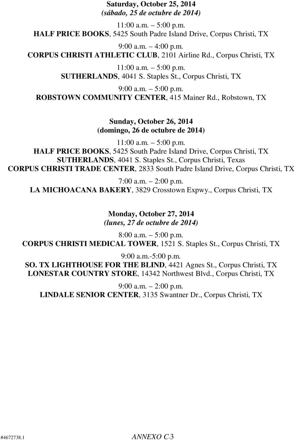 , Robstown, TX Sunday, October 26, 2014 (domingo, 26 de octubre de 2014) 11:00 a.m. 5:00 p.m. HALF PRICE BOOKS, 5425 South Padre Island Drive, Corpus Christi, TX SUTHERLANDS, 4041 S. Staples St.