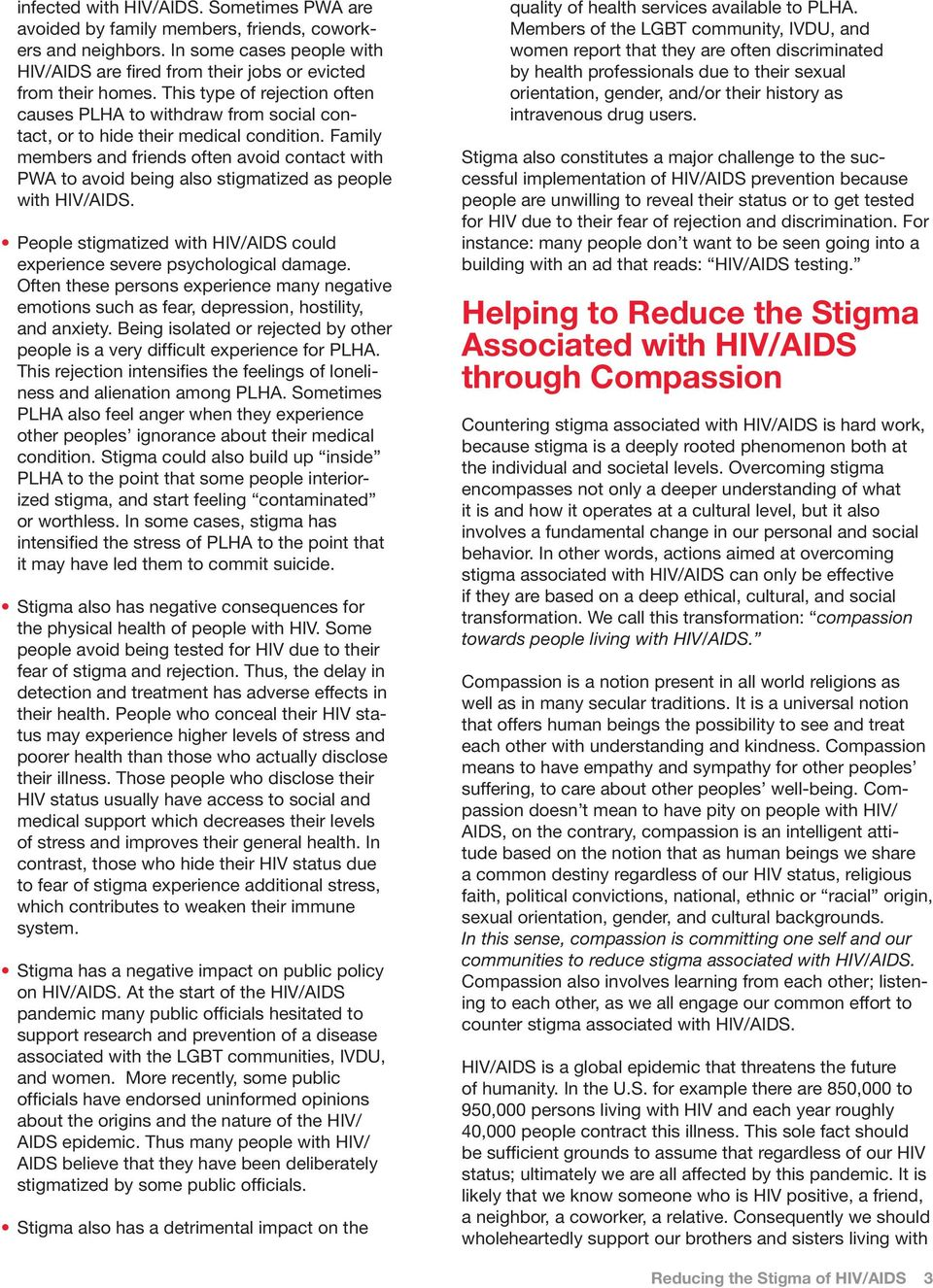 Family members and friends often avoid contact with PWA to avoid being also stigmatized as people with HIV/AIDS. People stigmatized with HIV/AIDS could experience severe psychological damage.