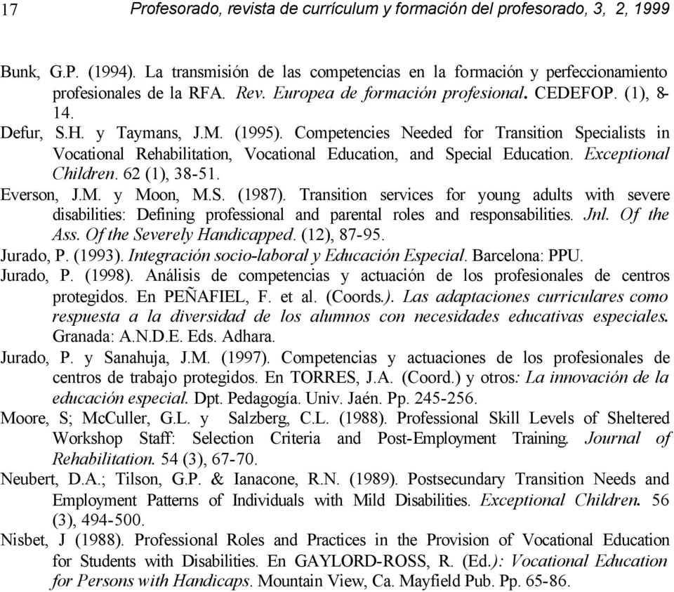 S. (1987). Transition services for young adults with severe disabilities: Defining professional and parental roles and responsabilities. Jnl. Of the Ass. Of the Severely Handicapped. (12), 87-95.