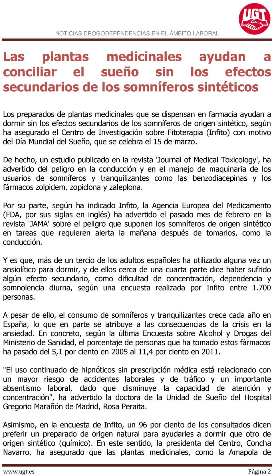De hecho, un estudio publicado en la revista 'Journal of Medical Toxicology', ha advertido del peligro en la conducción y en el manejo de maquinaria de los usuarios de somníferos y tranquilizantes