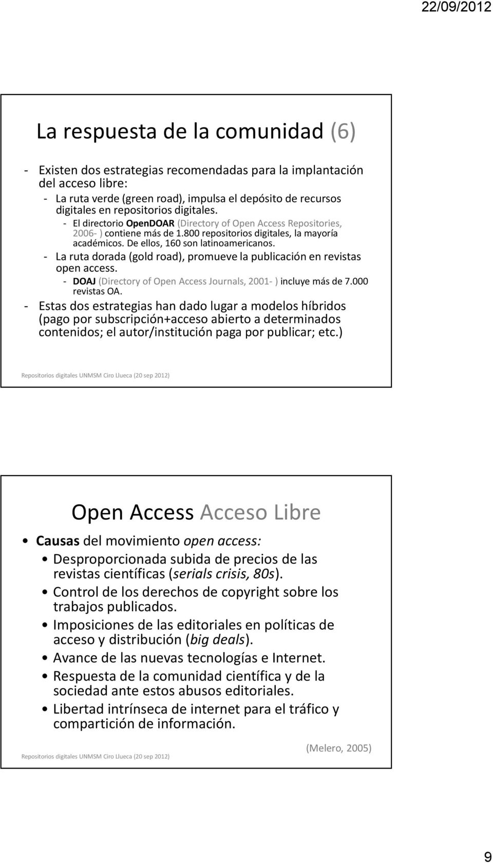 - La ruta dorada (gold road), promueve la publicación en revistas open access. - DOAJ(Directory of Open Access Journals, 2001-) incluye más de 7.000 revistas OA.