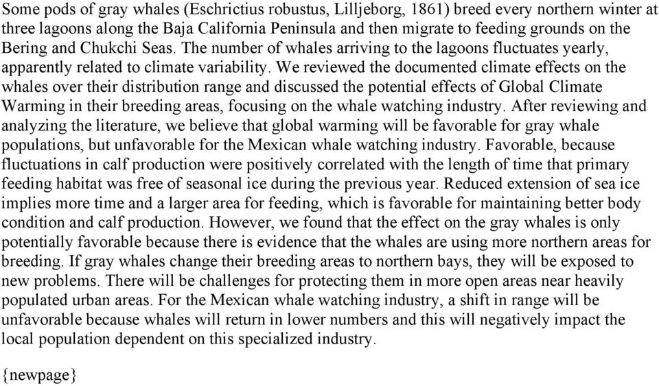 We reviewed the documented climate effects on the whales over their distribution range and discussed the potential effects of Global Climate Warming in their breeding areas, focusing on the whale