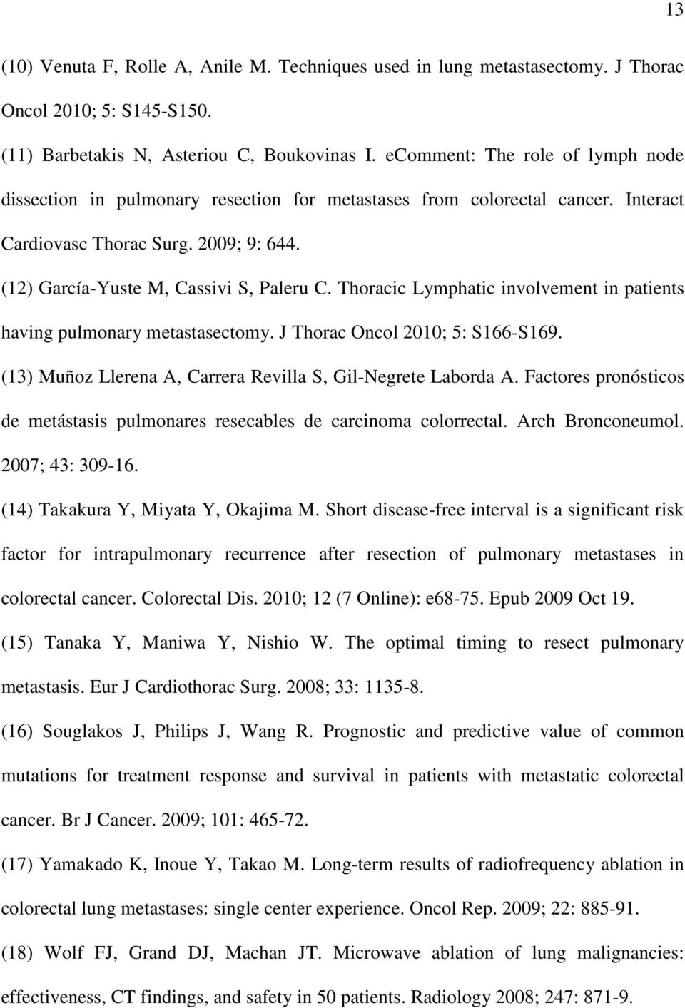 Thoracic Lymphatic involvement in patients having pulmonary metastasectomy. J Thorac Oncol 2010; 5: S166-S169. (13) Muñoz Llerena A, Carrera Revilla S, Gil-Negrete Laborda A.