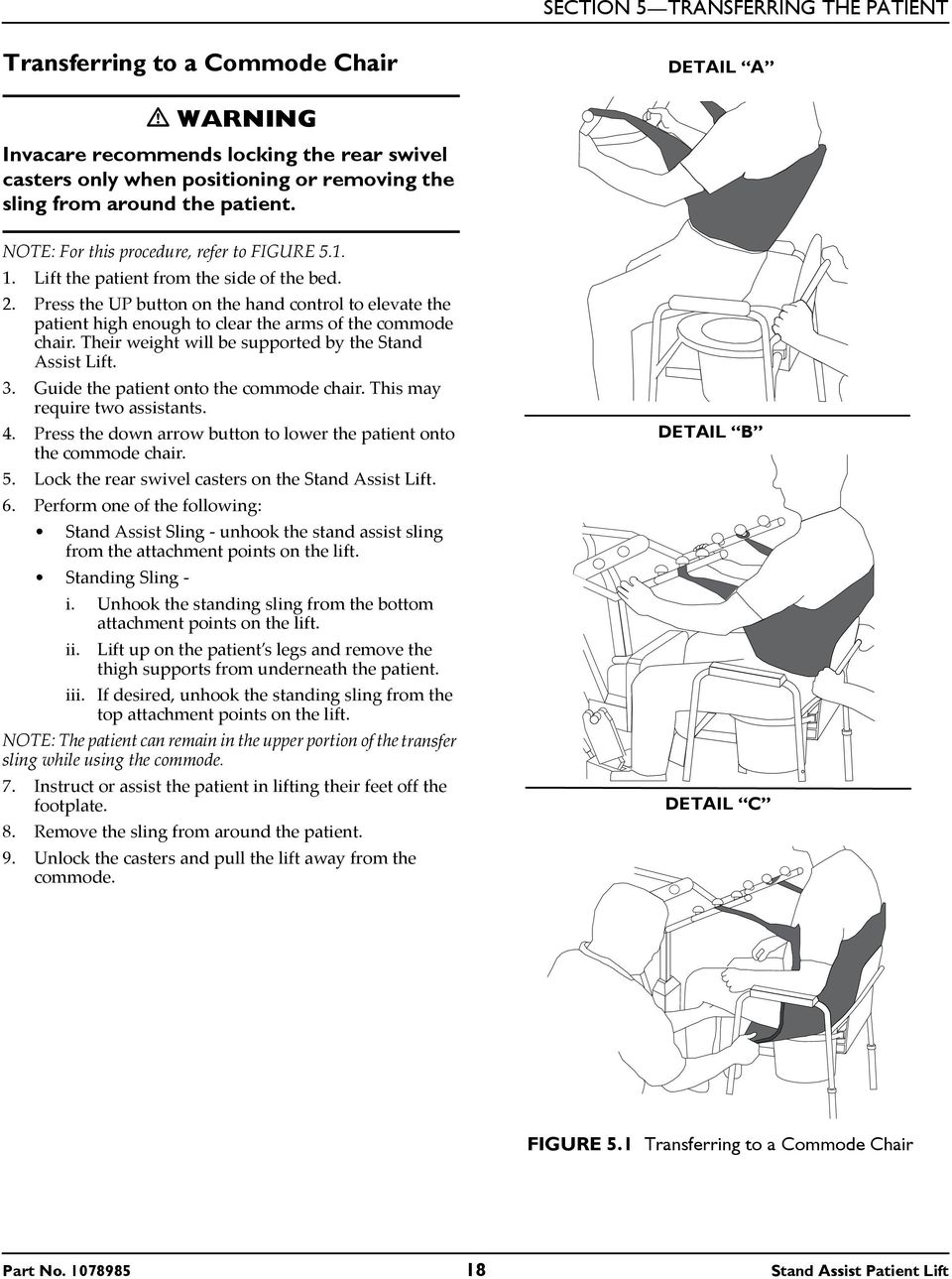 Press the UP button on the hand control to elevate the patient high enough to clear the arms of the commode chair. Their weight will be supported by the Stand Assist Lift. 3.