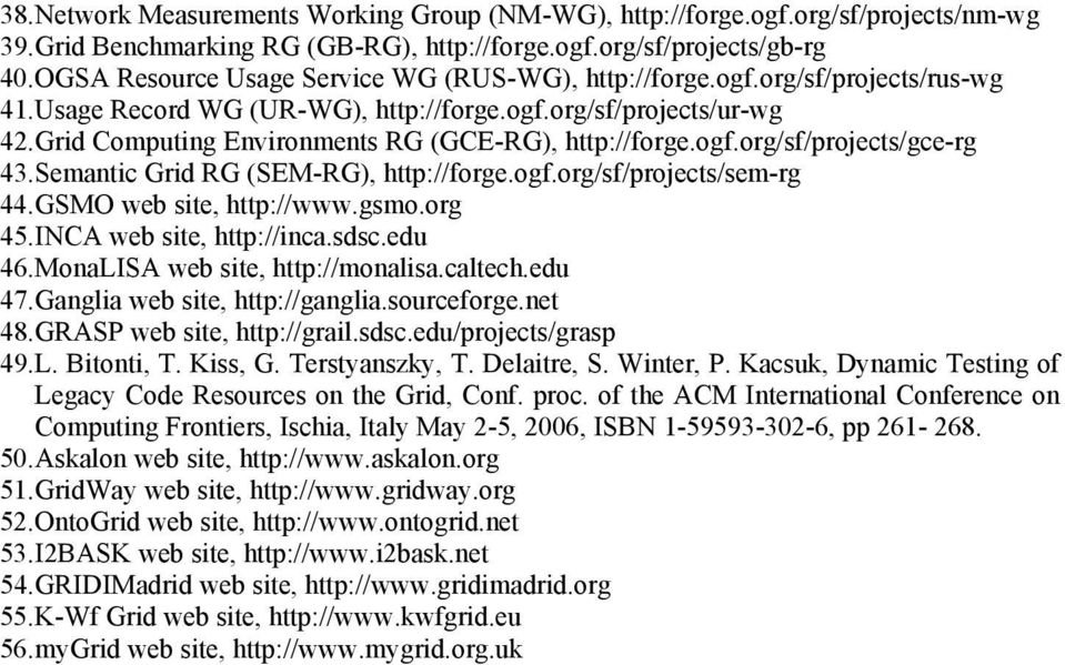 Grid Computing Environments RG (GCE-RG), http://forge.ogf.org/sf/projects/gce-rg 43. Semantic Grid RG (SEM-RG), http://forge.ogf.org/sf/projects/sem-rg 44. GSMO web site, http://www.gsmo.org 45.