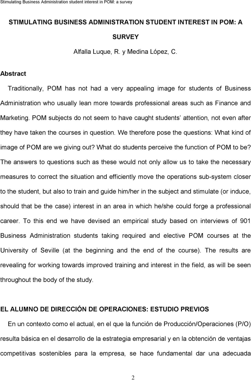POM subjects do not seem to have caught students attention, not even after they have taken the courses in question. We therefore pose the questions: What kind of image of POM are we giving out?