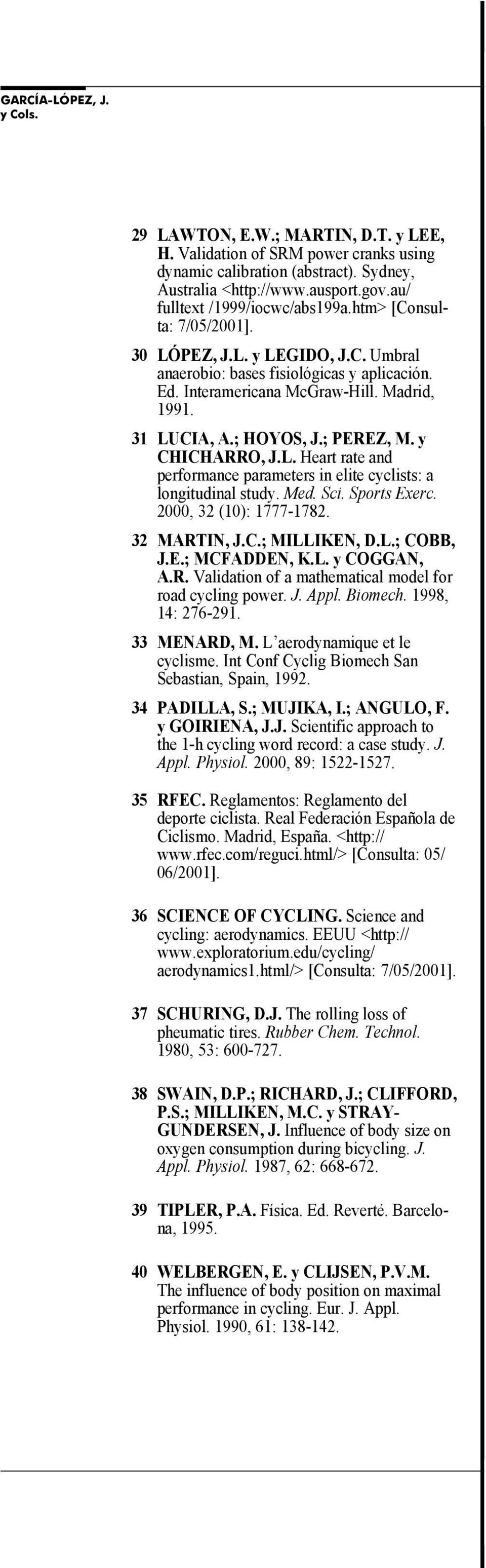 31 LUCIA, A.; HOYOS, J.; PEREZ, M. y CHICHARRO, J.L. Heart rate and performance parameters in elite cyclists: a longitudinal study. M e d. S c i. S p o r t s E x e r c. 2000, 32 (10): 1777-1782.