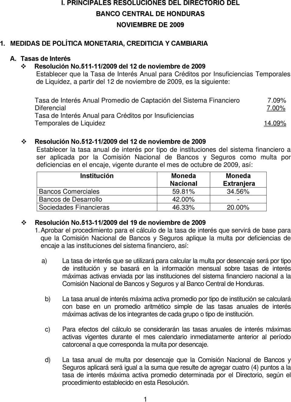 Interés Anual Promedio de Captación del Sistema Financiero 7.09% Diferencial 7.00% Tasa de Interés Anual para Créditos por Insuficiencias Temporales de Liquidez 14.09% Resolución No.