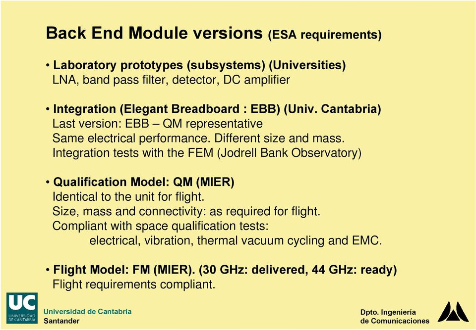 Integration tests with the FEM (Jodrell Bank Observatory) Qualification Model: QM (MIER) Identical to the unit for flight.