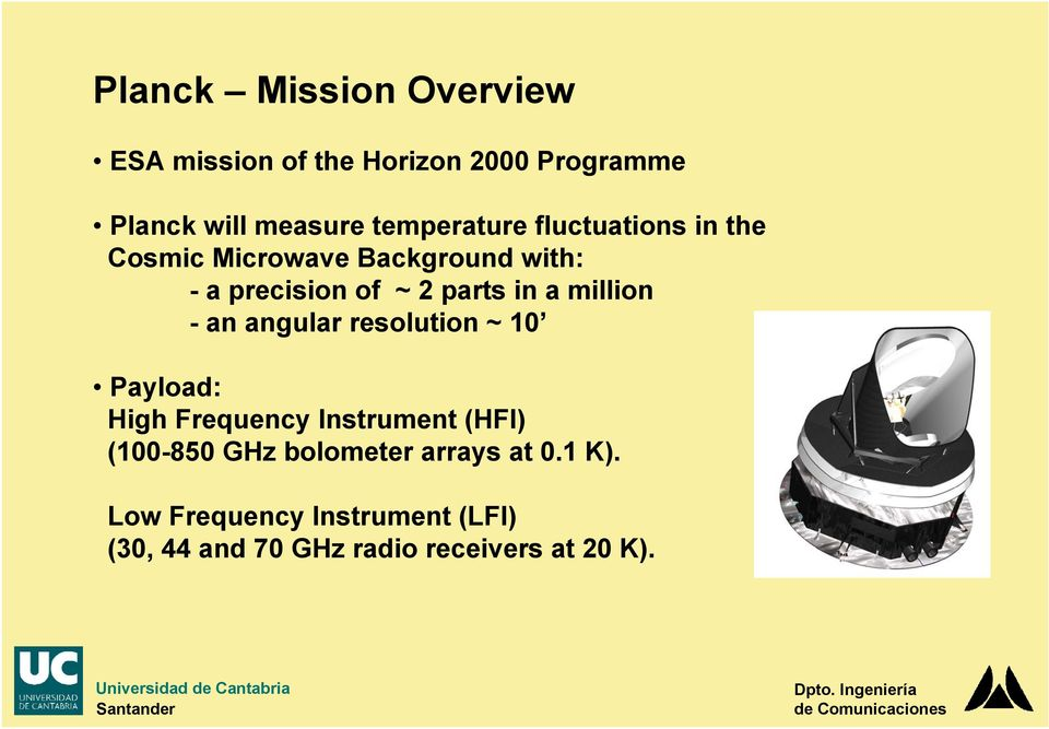 in a million - an angular resolution ~ 10 Payload: High Frequency Instrument (HFI) (100-850