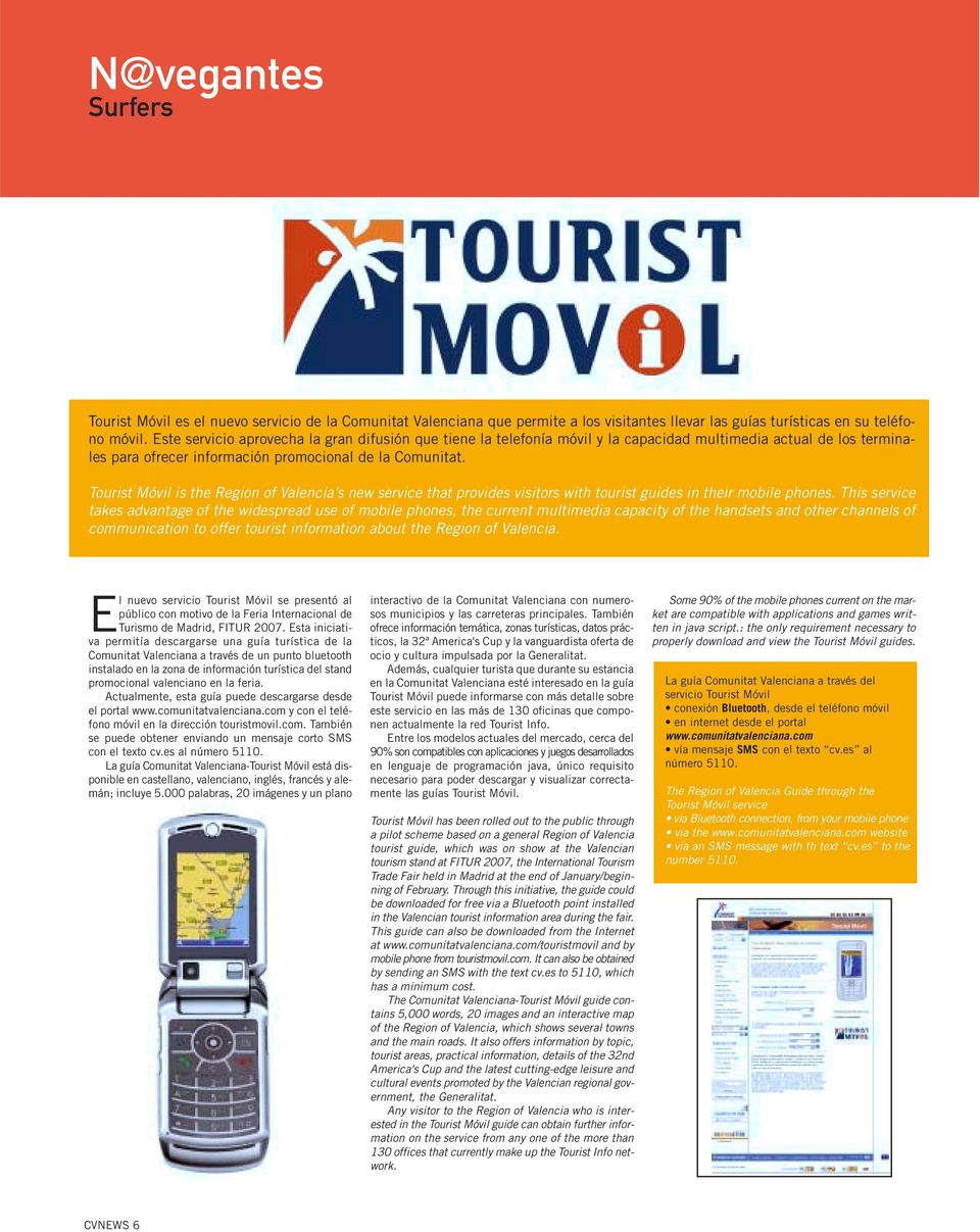 Tourist Móvil is the Region of Valencia s new service that provides visitors with tourist guides in their mobile phones.