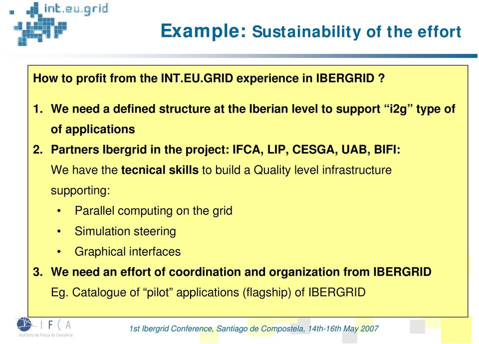 Partners Ibergrid in the project: IFCA, LIP, CESGA, UAB, BIFI: We have the tecnical skills to build a Quality level infrastructure supporting: