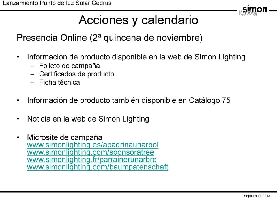 disponible en Catálogo 75 Noticia en la web de Simon Lighting Microsite de campaña www.simonlighting.