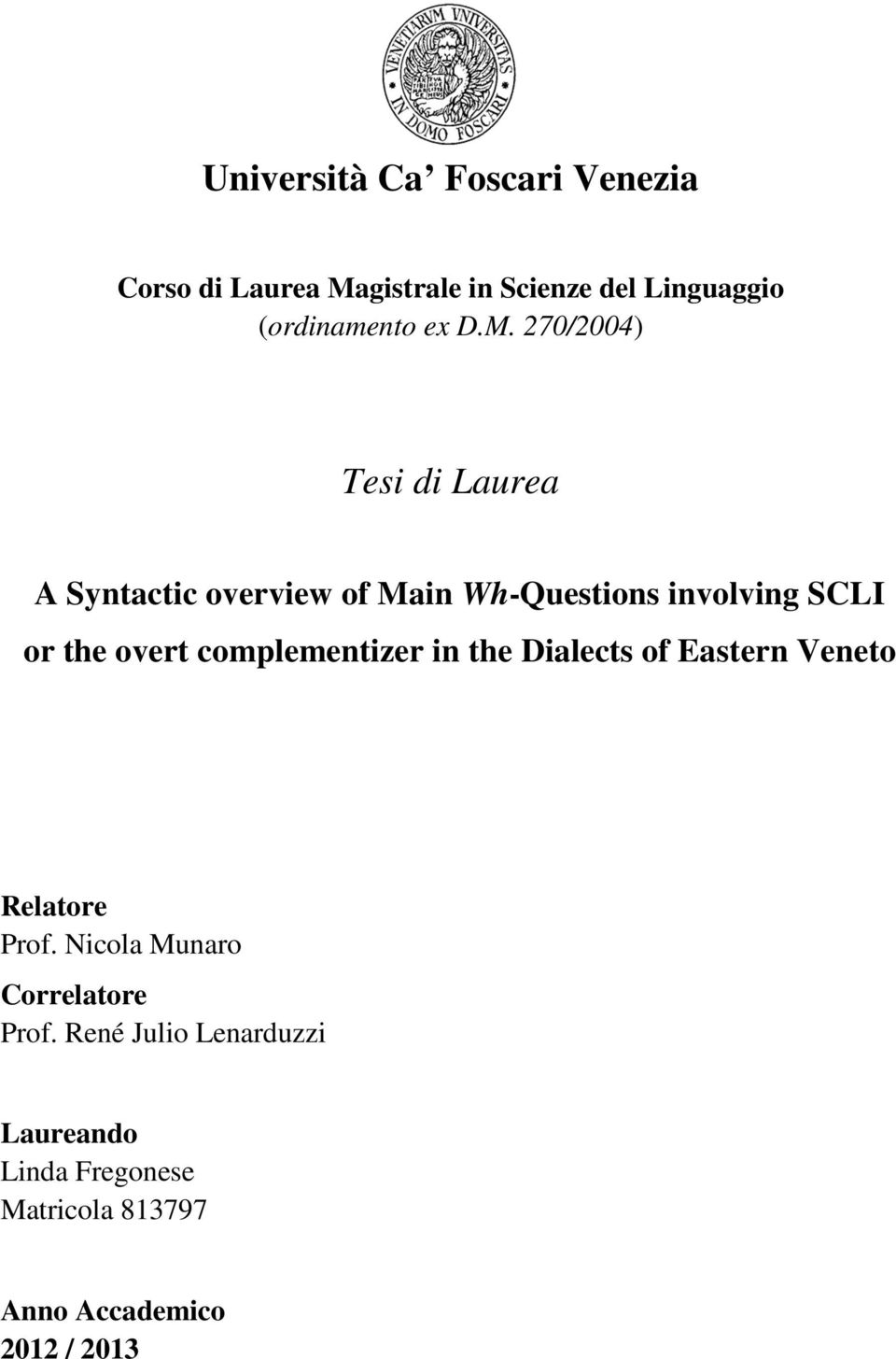 270/2004) Tesi di Laurea A Syntactic overview of Main Wh-Questions involving SCLI or the overt