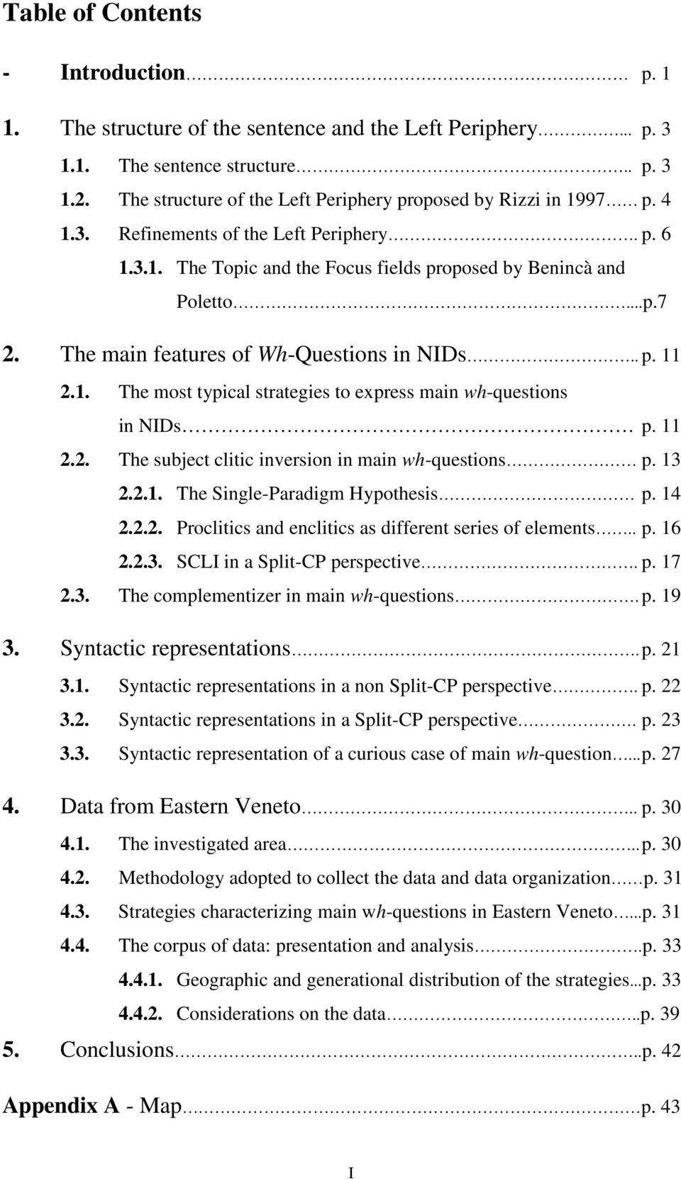 The main features of Wh-Questions in NIDs.. p. 11 2.1. The most typical strategies to express main wh-questions in NIDs p. 11 2.2. The subject clitic inversion in main wh-questions p. 13 2.2.1. The Single-Paradigm Hypothesis p.