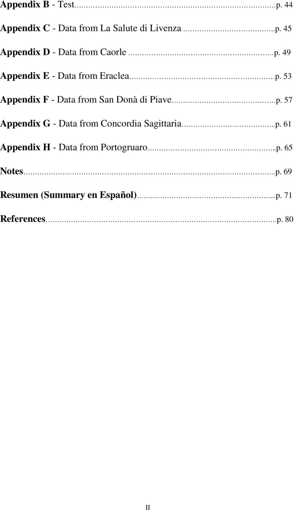 57 Appendix G - Data from Concordia Sagittaria..p. 61 Appendix H - Data from Portogruaro.