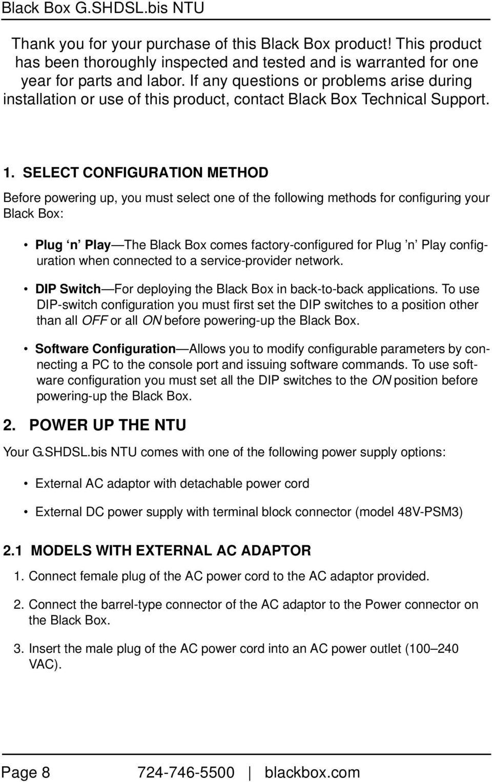 SELECT CONFIGURATION METHOD Before powering up, you must select one of the following methods for configuring your Black Box: Plug n Play The Black Box comes factory-configured for Plug n Play