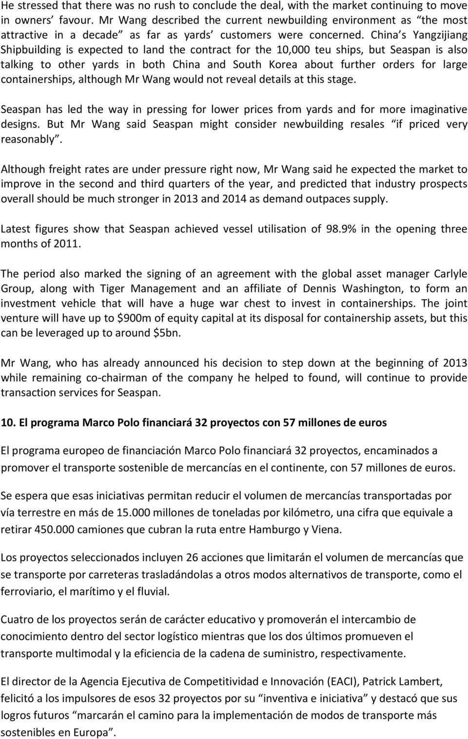 China s Yangzijiang Shipbuilding is expected to land the contract for the 10,000 teu ships, but Seaspan is also talking to other yards in both China and South Korea about further orders for large