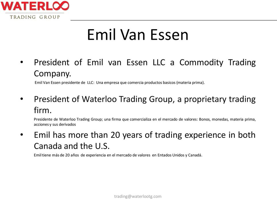 President of Waterloo Trading Group, a proprietary trading firm.