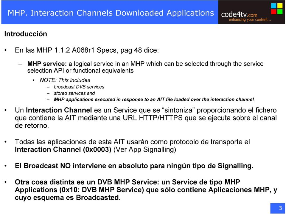 stored services and MHP applications executed in response to an AIT file loaded over the interaction channel.