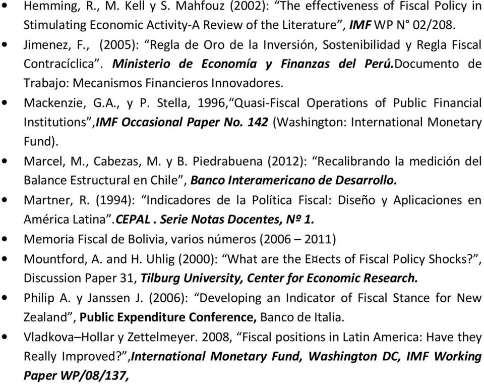 A., y P. Stella, 1996, Quasi-Fiscal Operations of Public Financial Institutions,IMF Occasional Paper No. 142 (Washington: International Monetary Fund). Marcel, M., Cabezas, M. y B.