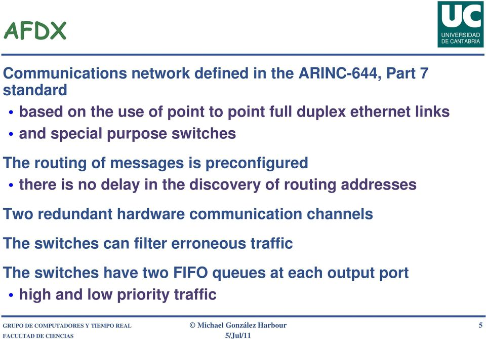 routing addresses Two redundant hardware communication channels The switches can filter erroneous traffic The switches