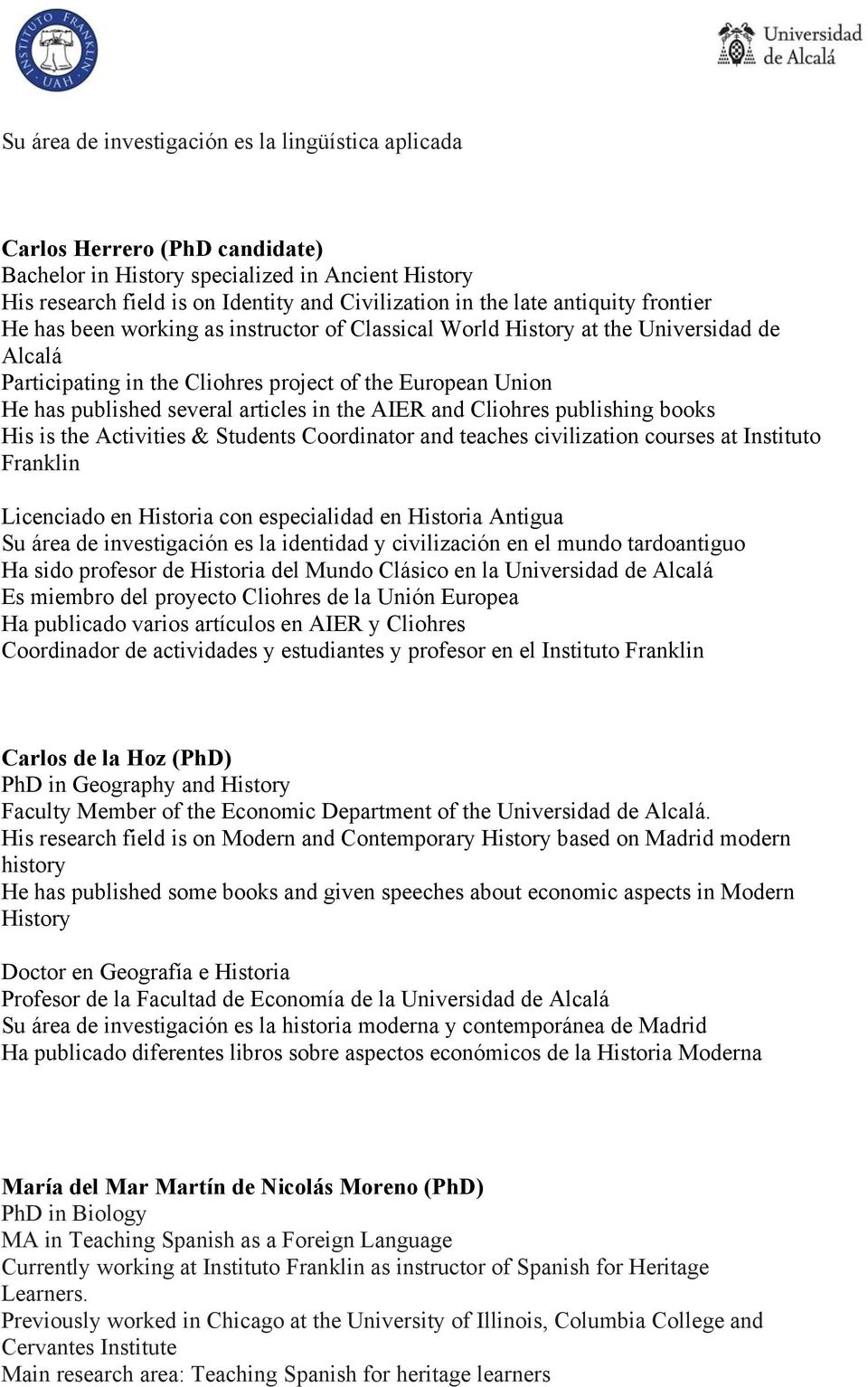articles in the AIER and Cliohres publishing books His is the Activities & Students Coordinator and teaches civilization courses at Instituto Licenciado en Historia con especialidad en Historia