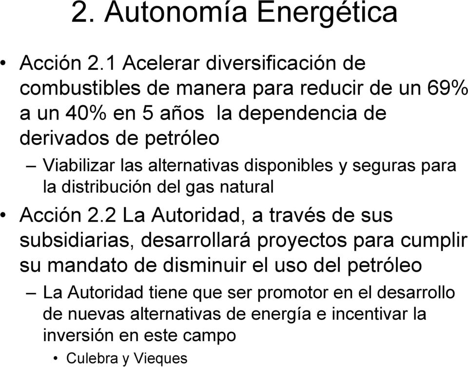 petróleo Viabilizar las alternativas disponibles y seguras para la distribución del gas natural Acción 2.