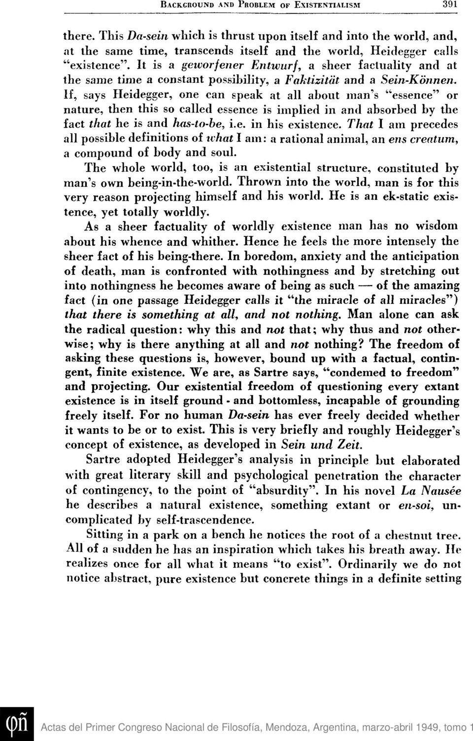 "If, says Heidegger, one can speak at all about man's ""essence"" or nature, then this so called essence is implied in and absorbed by the fact that he is and has-to-he, i.e. in his existence."