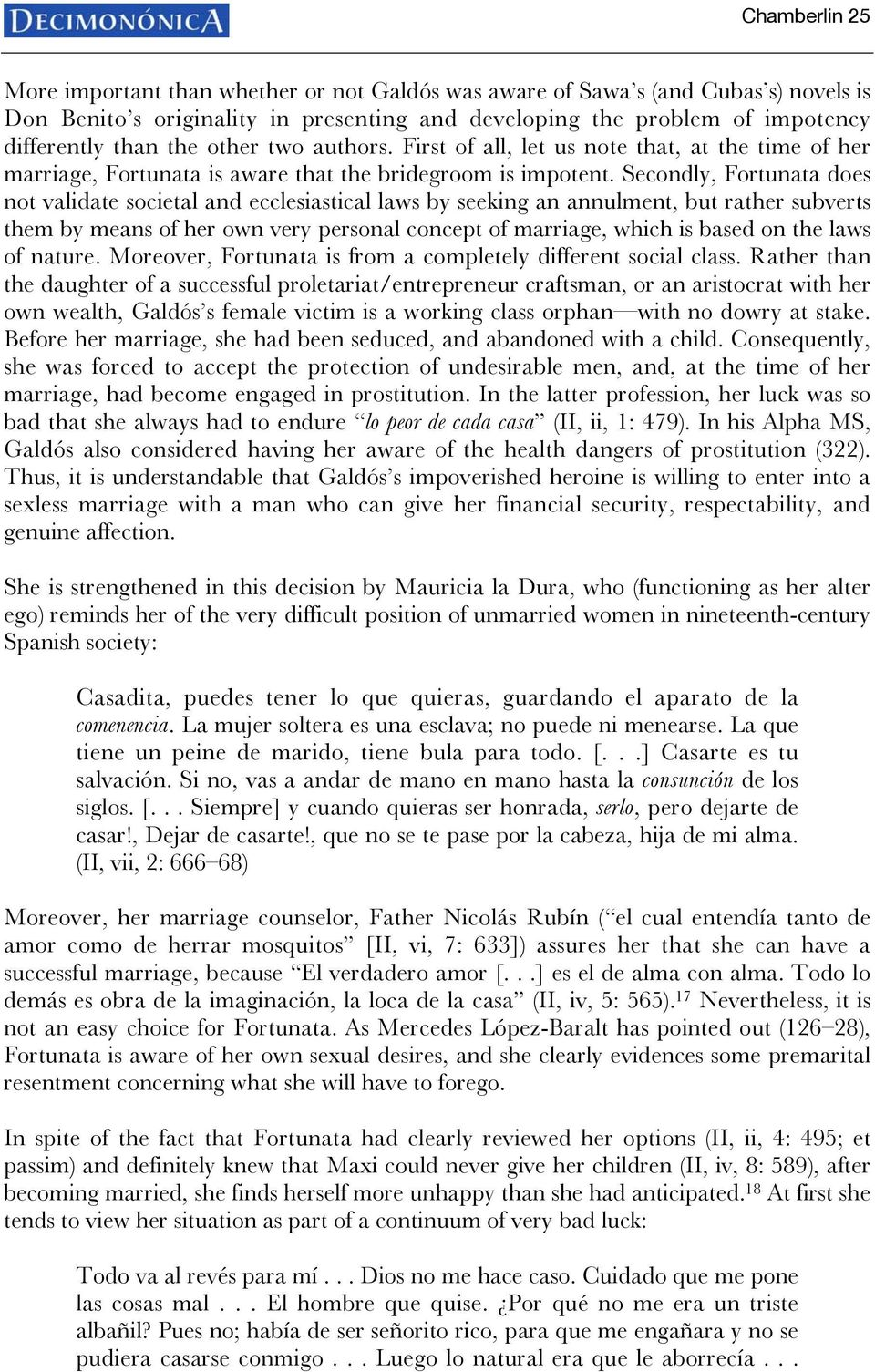 Secondly, Fortunata does not validate societal and ecclesiastical laws by seeking an annulment, but rather subverts them by means of her own very personal concept of marriage, which is based on the