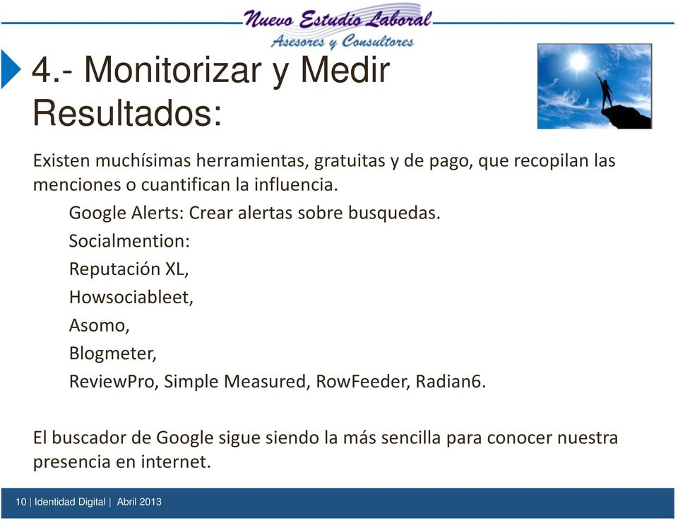 Socialmention: Reputación XL, Howsociableet, Asomo, Blogmeter, ReviewPro, Simple Measured, RowFeeder,