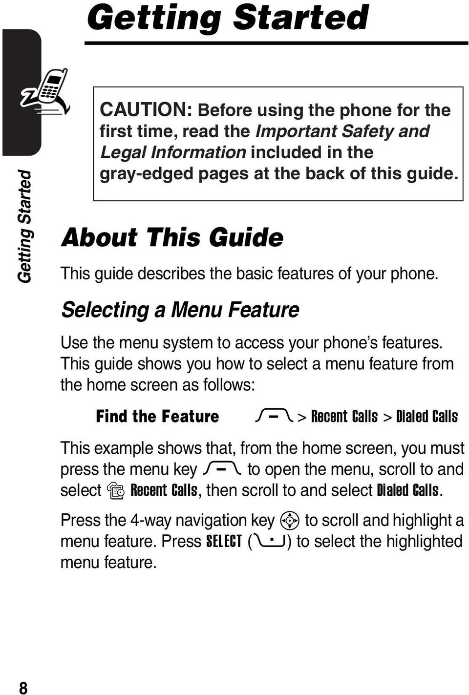 This guide shows you how to select a menu feature from the home screen as follows: Find the Feature M > Recent Calls > Dialed Calls This example shows that, from the home screen, you must press