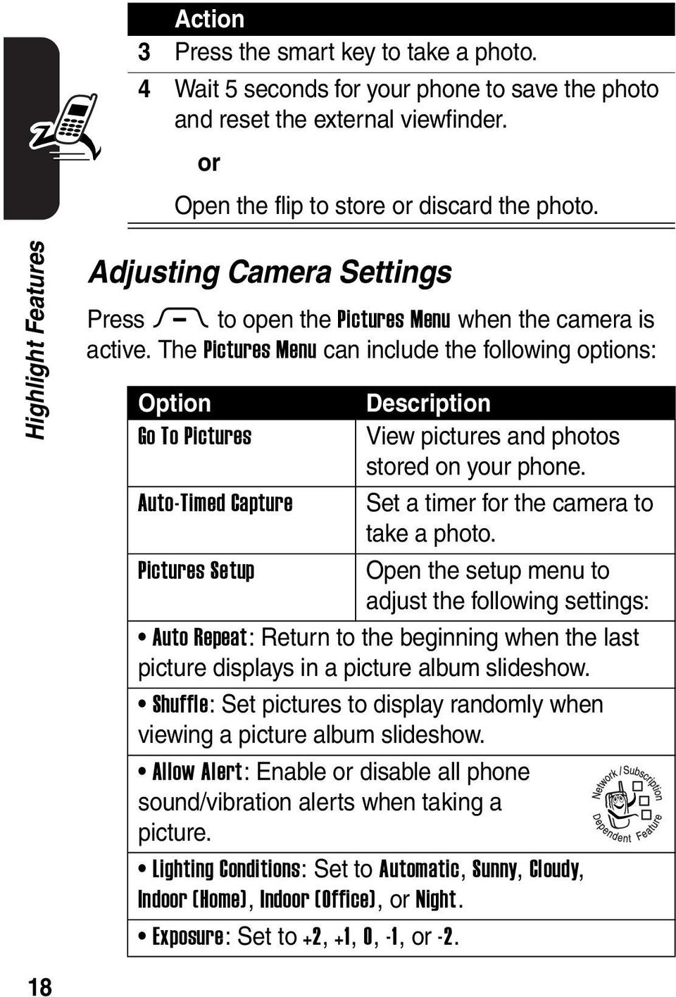 The Pictures Menu can include the following options: Option Go To Pictures Auto-Timed Capture Pictures Setup Description View pictures and photos stored on your phone.